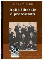Italia liberale e protestanti - Spini Giorgio