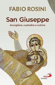 Copertina di 'San Giuseppe. Accogliere, custodire e nutrire'