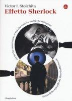 Effetto Sherlock. Occhi che osservano, occhi che spiano, occhi che indagano. Storia dello sguardo da Manet a Hitchcock - Stoichita Victor I.