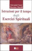 Istruzioni per il tempo degli Esercizi Spirituali - Giovanni Cucci, Massimo Marelli