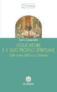 Copertina di 'L' educatore e il suo profilo spirituale. Sulle orme dell'unico maestro'