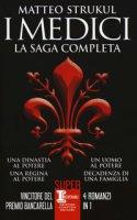 I Medici. La saga completa: Una dinastia al potere-Una regina al potere-Un uomo al potere-Decadenza di una famiglia - Strukul Matteo