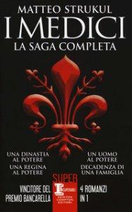 Copertina di 'I Medici. La saga completa: Una dinastia al potere-Una regina al potere-Un uomo al potere-Decadenza di una famiglia'