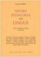 Neuropedagogia delle lingue. Come insegnare le lingue ai bambini - Fabbro Franco