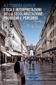Copertina di 'Etica e interpretazioni della secolarizzazione: problemi e percorsi'