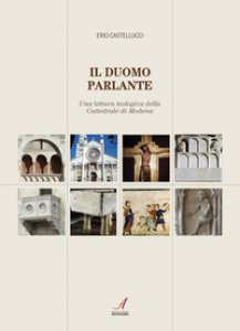 Copertina di 'Il duomo parlante. Una lettura teologica della Cattedrale di Modena'