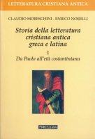 Storia della letteratura cristiana antica greca e latina [vol_1] / Da Paolo all'Età costantiniana - Moreschini Claudio, Norelli Enrico
