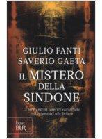Il mistero della Sindone - Giulio Fanti, Saverio Gaeta
