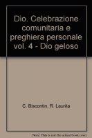 Dio. Celebrazione comunitaria e preghiera personale [vol_4] / Dio geloso - Chino Biscontin, Roberto Laurita