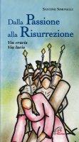 Dalla passione alla risurrezione - Simonelli Santino