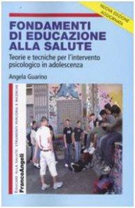 Copertina di 'Fondamenti di educazione alla salute. Teorie e tecniche per l'intervento psicologico in adolescenza'
