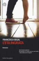 L' età ingrata - Segal Francesca
