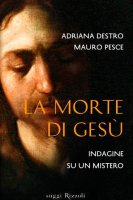La morte di Gesù - Pesce Mauro; Destro Adriana