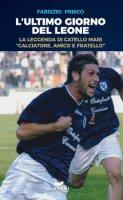L' ultimo giorno del leone. La leggenda di Catello Mari «calciatore, amico e fratello» - Prisco Fabrizio