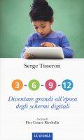 3-6-9-12. Diventare grandi all'epoca degli schermi digitali. - Serge Tisseron