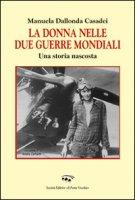 La donna nelle due guerre mondiali. Una storia nascosta - Dallonda Casadei Manuela