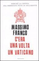 C'era una volta un Vaticano - Franco Massimo