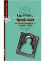 Materia sacra - Ugo Fabietti