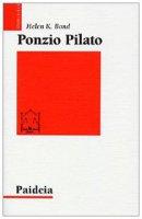 Ponzio Pilato. Storia e interpretazione - Bond Helen K.