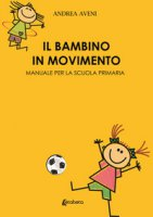 Il bambino in movimento. Manuale per la scuola primaria - Aveni Andrea