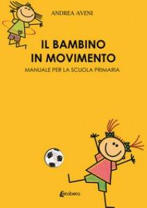 Copertina di 'Il bambino in movimento. Manuale per la scuola primaria'