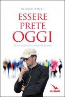Essere prete oggi. Nuova edizione - Giovanni Ferretti