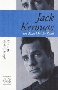 Copertina di 'Jack Kerouac. The man on the road'