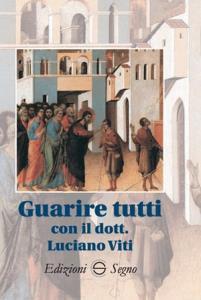 Copertina di 'Guarire tutti con il Dott. Luciano Viti'