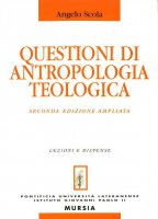 Questioni di antropologia teologica - Scola Angelo