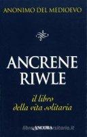 Ancrene Riwle o la regola delle romite - Anonimo del Medioevo
