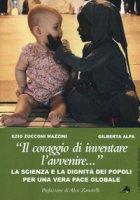 «Il coraggio di inventare l'avvenire...». La scienza e la dignità dei popoli per una vera pace globale - Zucconi Mazzini Ezio, Alpa Gilberta