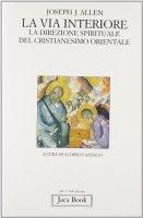 La via interiore. La direzione spirituale del cristianesimo orientale - Allen Joseph J.