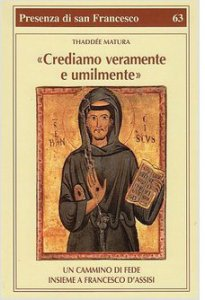 Crediamo veramente e umilmente - Un cammino di fede insieme a Francesco d'Assisi
