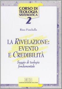 Copertina di 'La rivelazione: evento e credibilità. Saggio di teologia fondamentale'