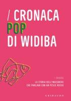 Cronaca pop di Widiba ovvero la storia dell'ingegnere che parlava con un pesce rosso