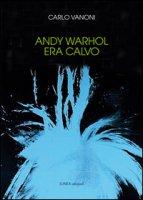 Andy Warhol era calvo - Vanoni Carlo