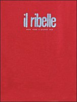 Ribelle. Esce come e quando può. Nuova edizione anastatica del giornale clandestino (1943-1945) (Il)