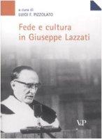 Fede e cultura in Giuseppe Lazzati. Atti della giornata di studio (Milano, 25 maggio 2006) - Luigi F. Pizzolato
