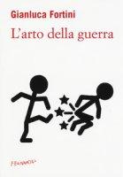 L' arto della guerra - Fortini Gianluca