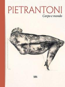 Copertina di 'Pietrantoni. Corpo e mondo. Ediz. italiana e inglese'