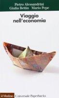 Viaggio nell'economia - Pietro Alessandrini, Giulia Bettin, Mario Pepe