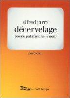 Décervelage. Poesie patafisiche (e non). Testo francese a fronte - Jarry Alfred