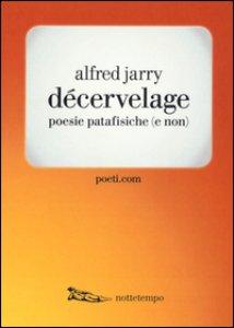 Copertina di 'Décervelage. Poesie patafisiche (e non). Testo francese a fronte'