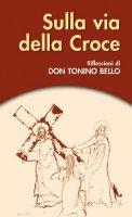 Sulla via della croce. Riflessioni di don Tonino Bello - Bello Antonio