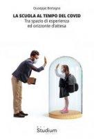 La scuola al tempo del Covid - Giuseppe Bertagna