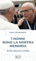 I nonni sono la nostra memoria - Francesco (Jorge Mario Bergoglio)