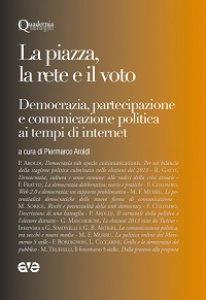 Copertina di 'Piazza, la rete e il voto. Democrazia, partecipazione e comunicazione politica ai tempi di internet (La)'