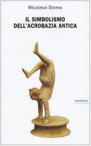 Copertina di 'Il simbolismo dell'acrobazia antica'