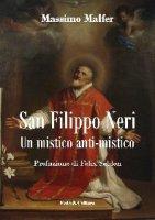 San Filippo Neri. Un mistico anti-mistico - Malfer Massimo