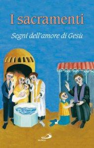Copertina di 'I sacramenti. Segni dell'amore di Gesù'